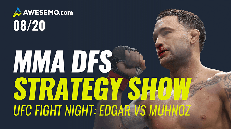 The MMA DFS Strategy Show for UFC Fight Night: Edgar vs. Muhnoz | FREE UFC DFS picks + UFC Odds | DraftKings + FanDuel + SuperDraft Picks